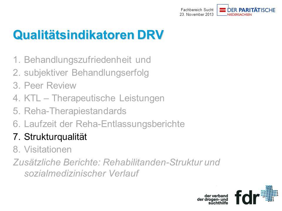 Fachbereich Sucht 23. November 2013 Qualitätsindikatoren DRV 1.Behandlungszufriedenheit und 2.subjektiver Behandlungserfolg 3.Peer Review 4.KTL – Ther