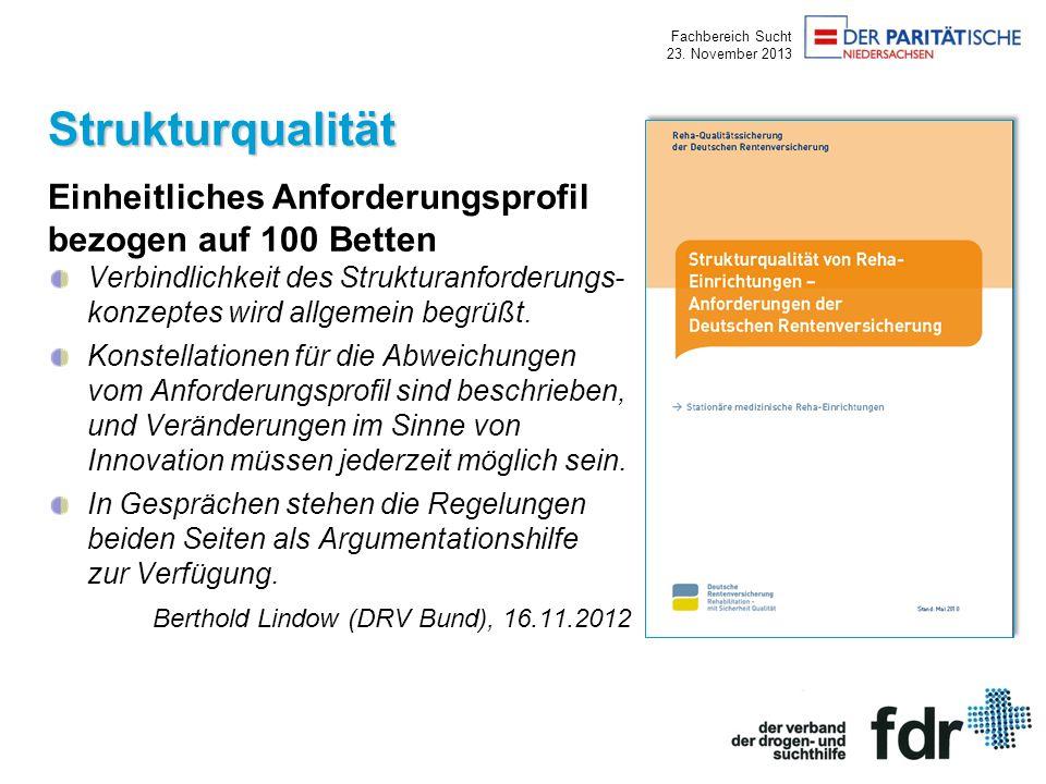 Fachbereich Sucht 23. November 2013 Strukturqualität Einheitliches Anforderungsprofil bezogen auf 100 Betten Verbindlichkeit des Strukturanforderungs-