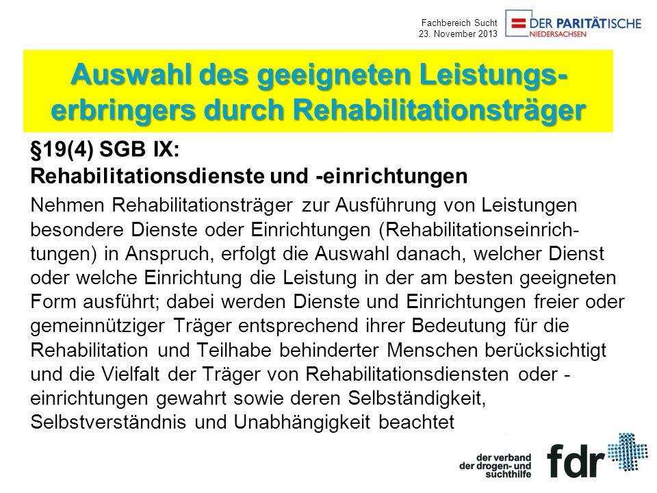Fachbereich Sucht 23. November 2013 §19(4) SGB IX: Rehabilitationsdienste und -einrichtungen Nehmen Rehabilitationsträger zur Ausführung von Leistunge