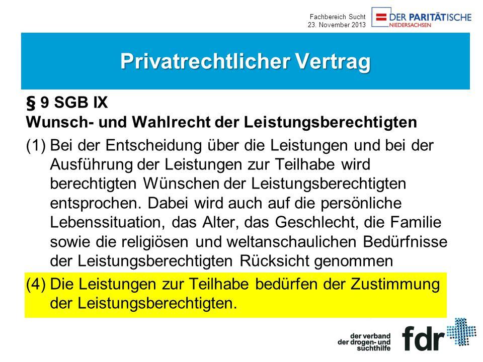 Fachbereich Sucht 23. November 2013 § 9 SGB IX Wunsch- und Wahlrecht der Leistungsberechtigten (1)Bei der Entscheidung über die Leistungen und bei der