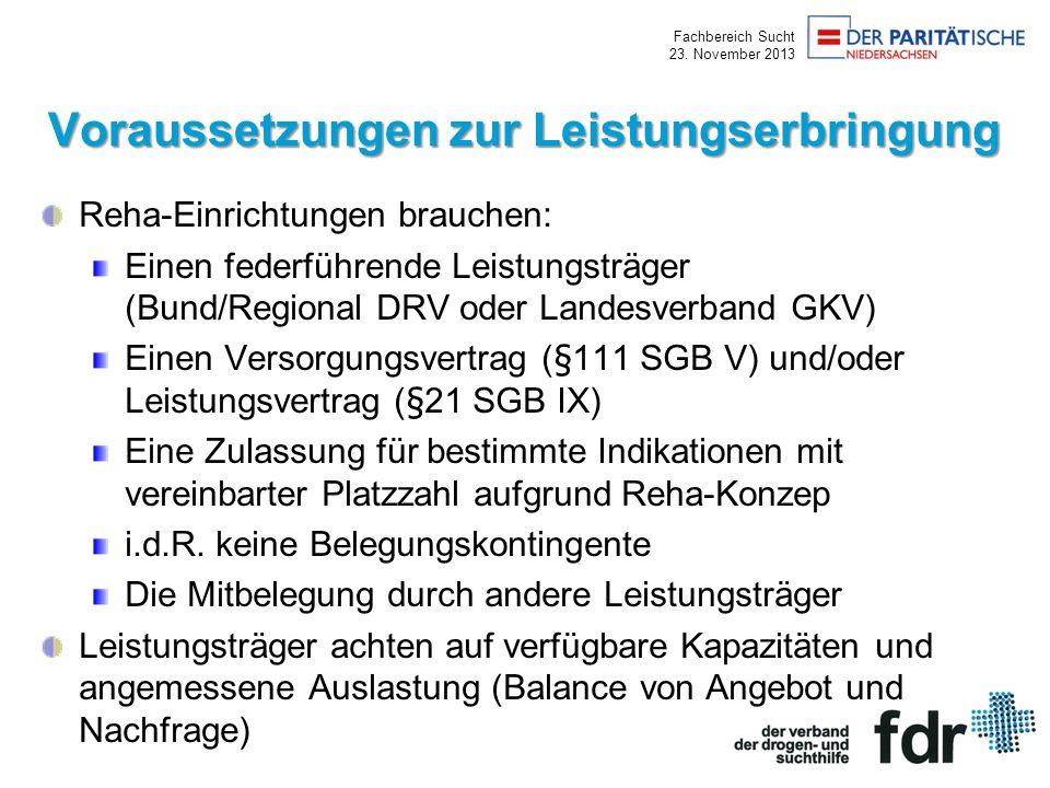 Fachbereich Sucht 23. November 2013 Voraussetzungen zur Leistungserbringung Reha-Einrichtungen brauchen: Einen federführende Leistungsträger (Bund/Reg