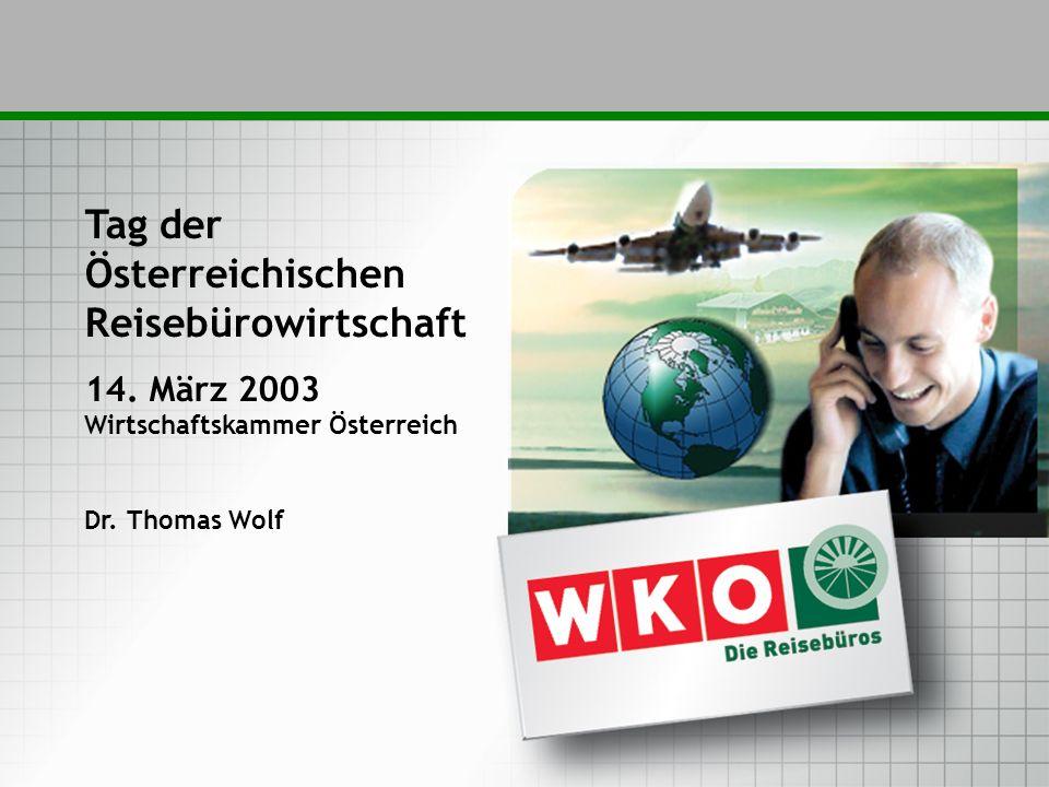 Tag der Österreichischen Reisebürowirtschaft 14. März 2003 Wirtschaftskammer Österreich Dr.