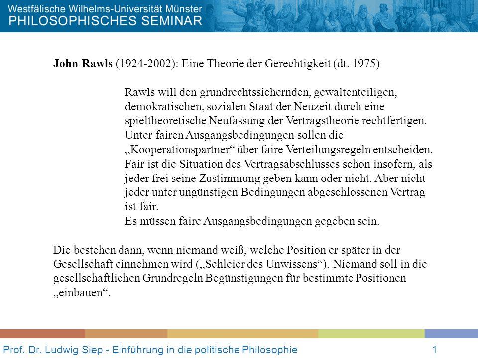Prof. Dr. Ludwig Siep - Einführung in die politische Philosophie1 John Rawls (1924-2002): Eine Theorie der Gerechtigkeit (dt. 1975) Rawls will den gru