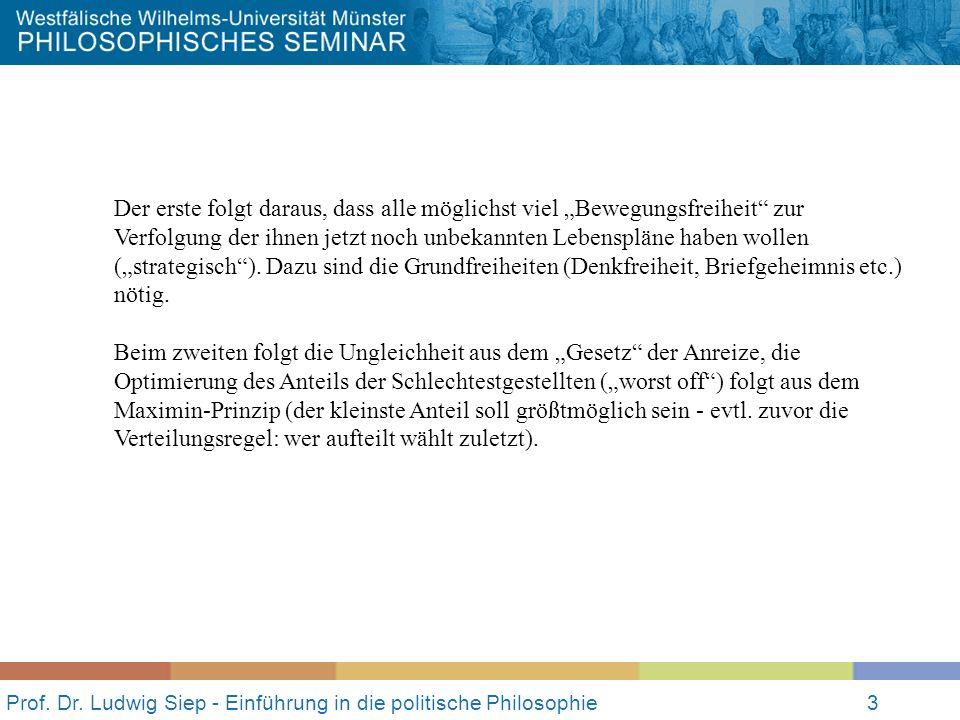 Prof. Dr. Ludwig Siep - Einführung in die politische Philosophie3 Der erste folgt daraus, dass alle möglichst viel Bewegungsfreiheit zur Verfolgung de