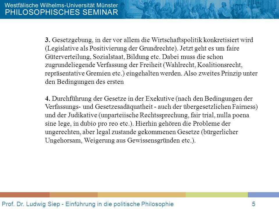 Prof. Dr. Ludwig Siep - Einführung in die politische Philosophie5 3. Gesetzgebung, in der vor allem die Wirtschaftspolitik konkretisiert wird (Legisla