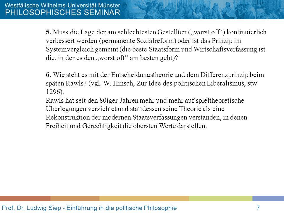 Prof. Dr. Ludwig Siep - Einführung in die politische Philosophie7 5. Muss die Lage der am schlechtesten Gestellten (worst off) kontinuierlich verbesse