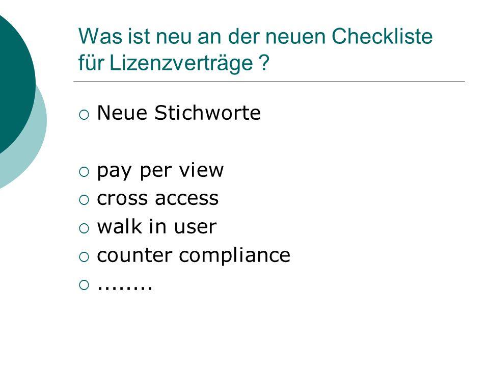 Was ist neu an der neuen Checkliste für Lizenzverträge ? Neue Stichworte pay per view cross access walk in user counter compliance........
