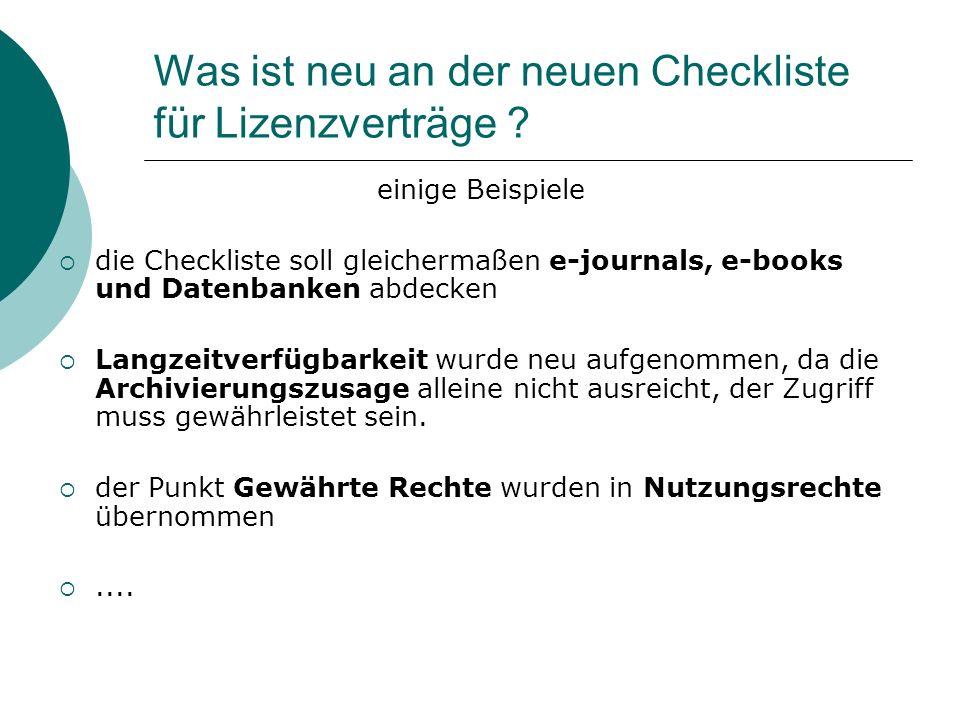 Was ist neu an der neuen Checkliste für Lizenzverträge ? einige Beispiele die Checkliste soll gleichermaßen e-journals, e-books und Datenbanken abdeck