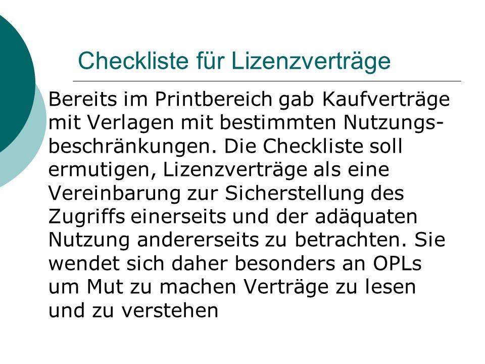 Checkliste für Lizenzverträge Bereits im Printbereich gab Kaufverträge mit Verlagen mit bestimmten Nutzungs- beschränkungen. Die Checkliste soll ermut