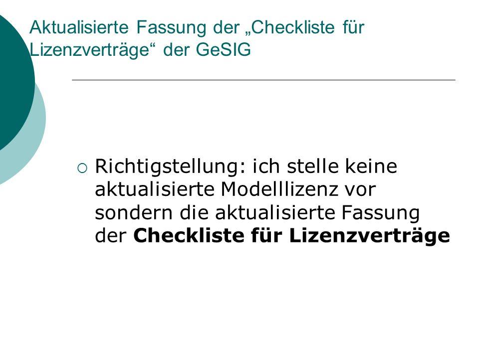 Aktualisierte Fassung der Checkliste für Lizenzverträge der GeSIG Richtigstellung: ich stelle keine aktualisierte Modelllizenz vor sondern die aktualisierte Fassung der Checkliste für Lizenzverträge