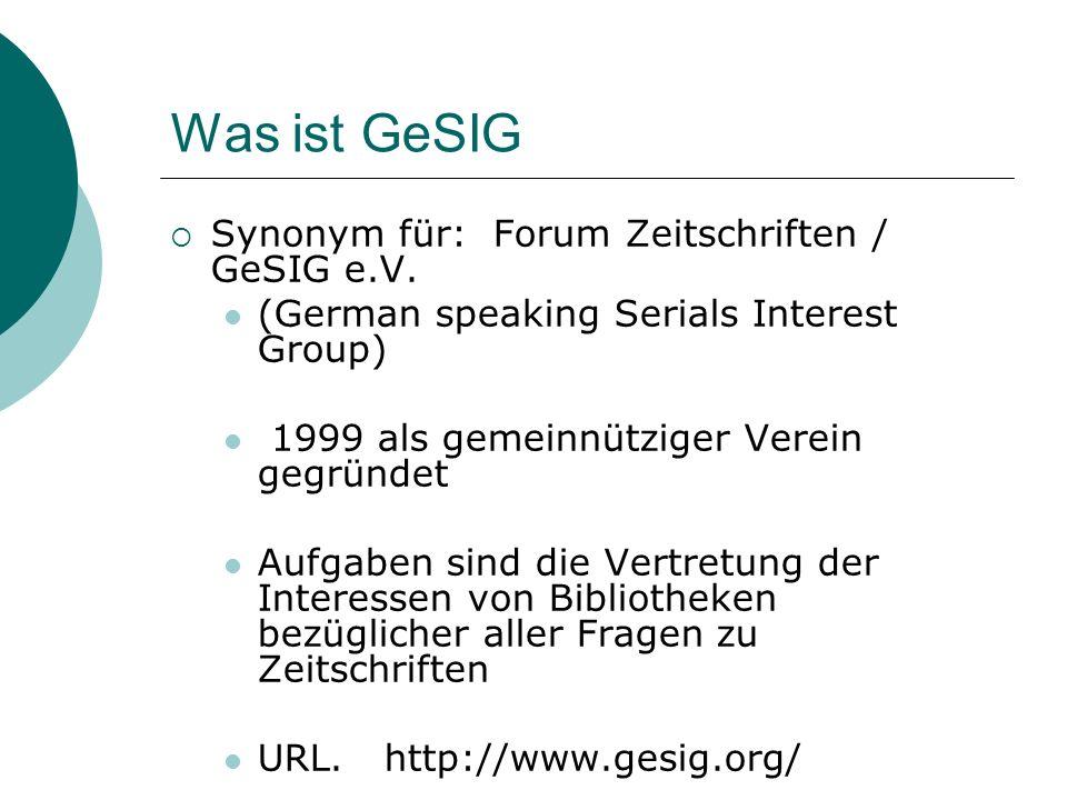 Was ist GeSIG Synonym für: Forum Zeitschriften / GeSIG e.V. (German speaking Serials Interest Group) 1999 als gemeinnütziger Verein gegründet Aufgaben