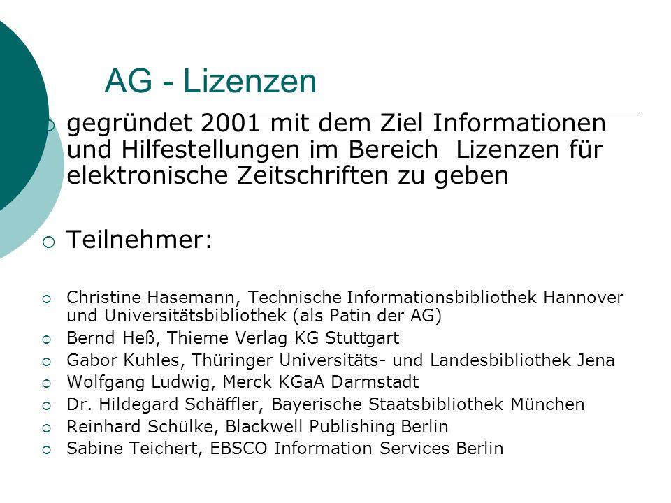 AG - Lizenzen gegründet 2001 mit dem Ziel Informationen und Hilfestellungen im Bereich Lizenzen für elektronische Zeitschriften zu geben Teilnehmer: C