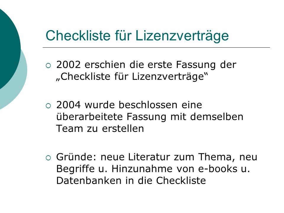 Checkliste für Lizenzverträge 2002 erschien die erste Fassung der Checkliste für Lizenzverträge 2004 wurde beschlossen eine überarbeitete Fassung mit demselben Team zu erstellen Gründe: neue Literatur zum Thema, neu Begriffe u.