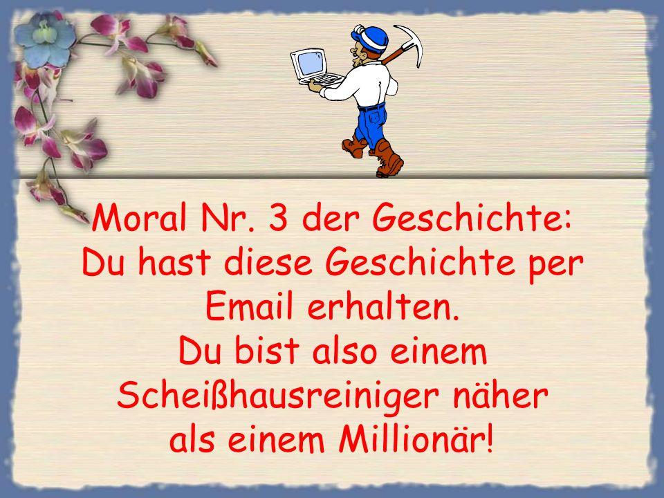 Moral Nr. 2 der Geschichte: Wenn du kein Email hast und viel arbeitest, kannst du Millionär werden!