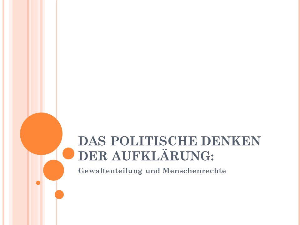 DAS POLITISCHE DENKEN DER AUFKLÄRUNG: Gewaltenteilung und Menschenrechte