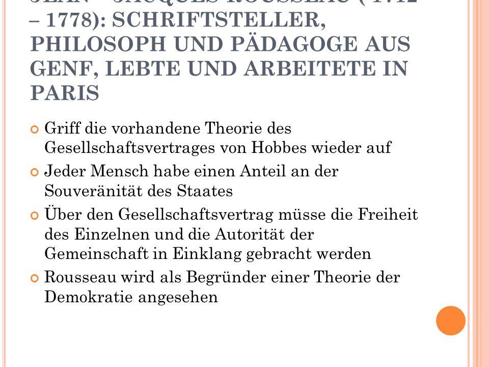 JEAN – JACQUES ROUSSEAU ( 1712 – 1778): SCHRIFTSTELLER, PHILOSOPH UND PÄDAGOGE AUS GENF, LEBTE UND ARBEITETE IN PARIS Griff die vorhandene Theorie des