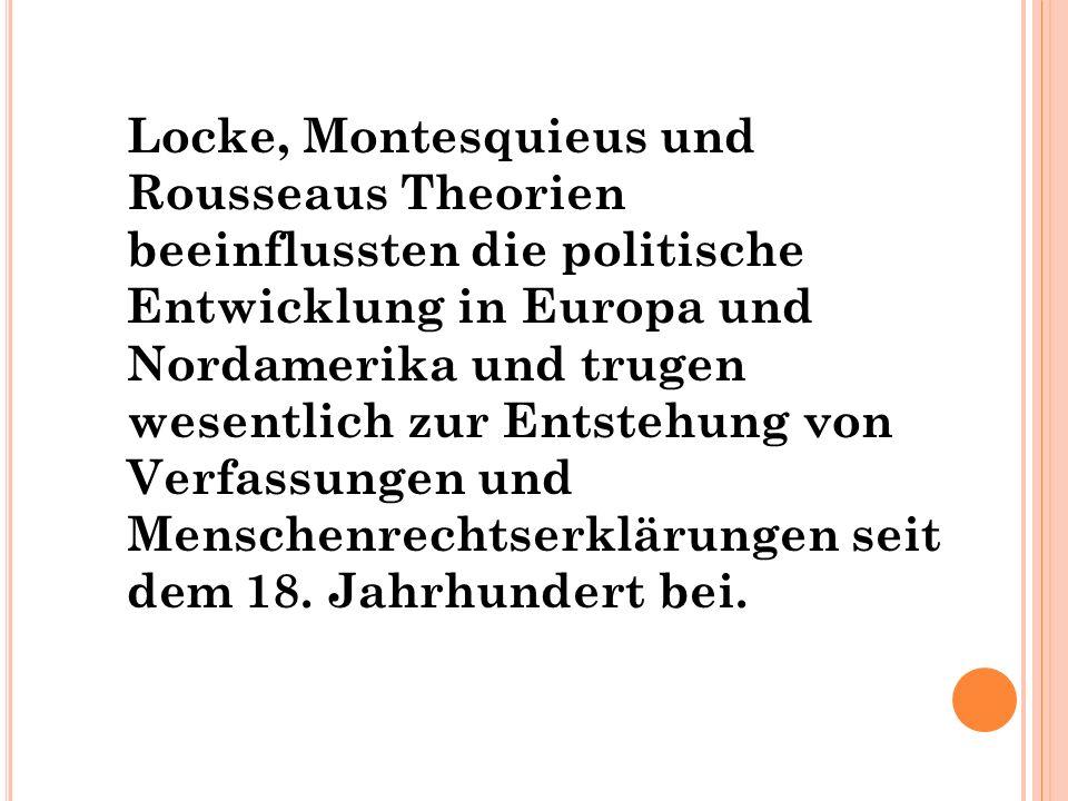 Locke, Montesquieus und Rousseaus Theorien beeinflussten die politische Entwicklung in Europa und Nordamerika und trugen wesentlich zur Entstehung von