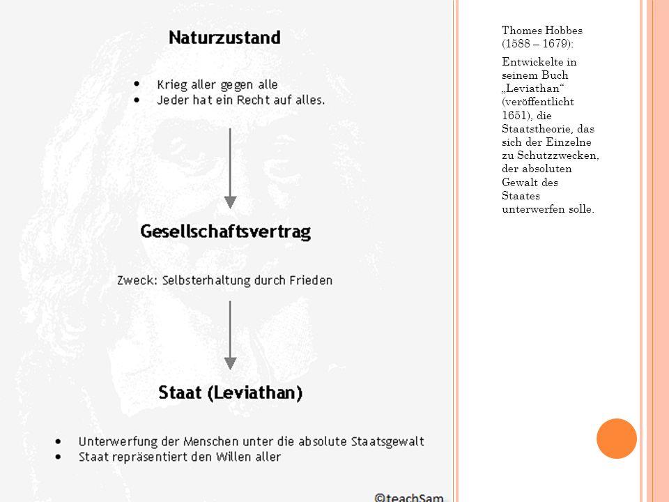 Thomes Hobbes (1588 – 1679): Entwickelte in seinem Buch Leviathan (veröffentlicht 1651), die Staatstheorie, das sich der Einzelne zu Schutzzwecken, de