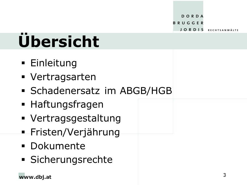 www.dbj.at 3 Übersicht Einleitung Vertragsarten Schadenersatz im ABGB/HGB Haftungsfragen Vertragsgestaltung Fristen/Verjährung Dokumente Sicherungsrechte