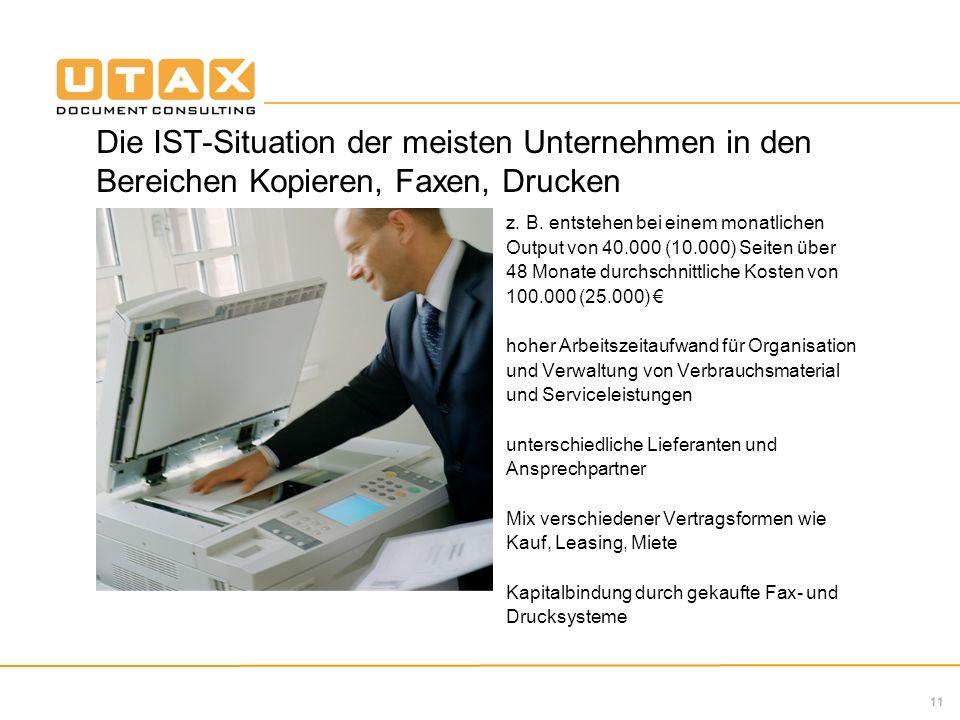 11 Die IST-Situation der meisten Unternehmen in den Bereichen Kopieren, Faxen, Drucken z. B. entstehen bei einem monatlichen Output von 40.000 (10.000