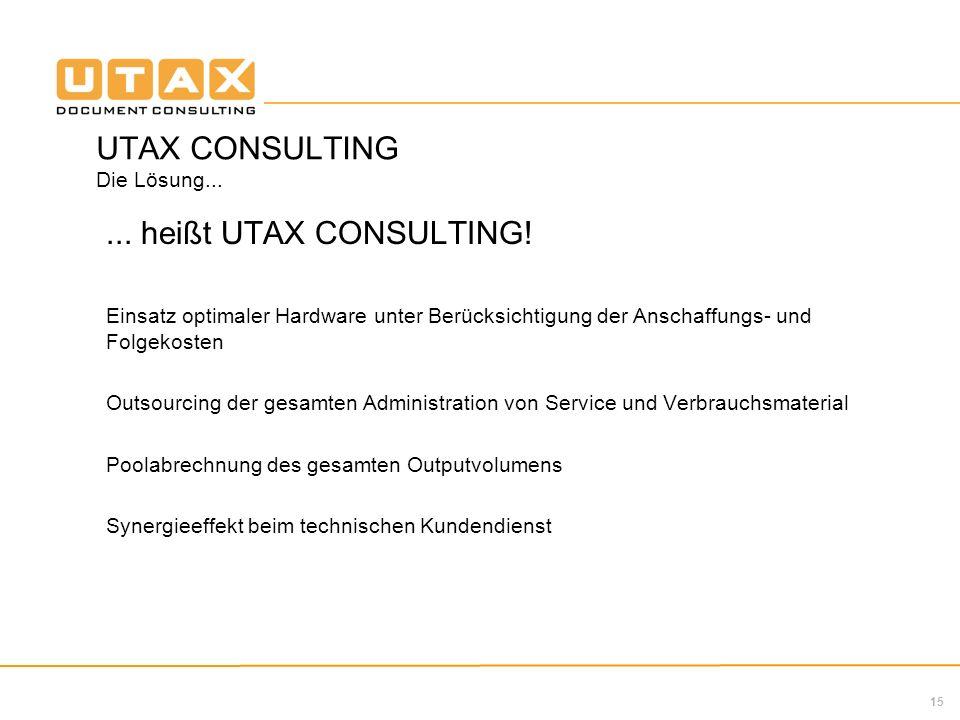 15 UTAX CONSULTING Die Lösung...... heißt UTAX CONSULTING! Einsatz optimaler Hardware unter Berücksichtigung der Anschaffungs- und Folgekosten Outsour