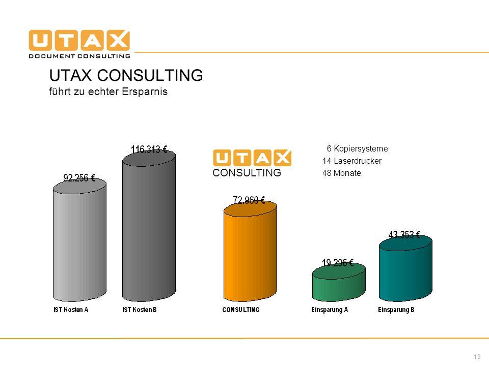 19 UTAX CONSULTING führt zu echter Ersparnis 6 Kopiersysteme 14 Laserdrucker 48 Monate CONSULTING