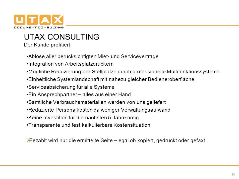 20 UTAX CONSULTING Der Kunde profitiert Ablöse aller berücksichtigten Miet- und Serviceverträge Integration von Arbeitsplatzdruckern Mögliche Reduzier