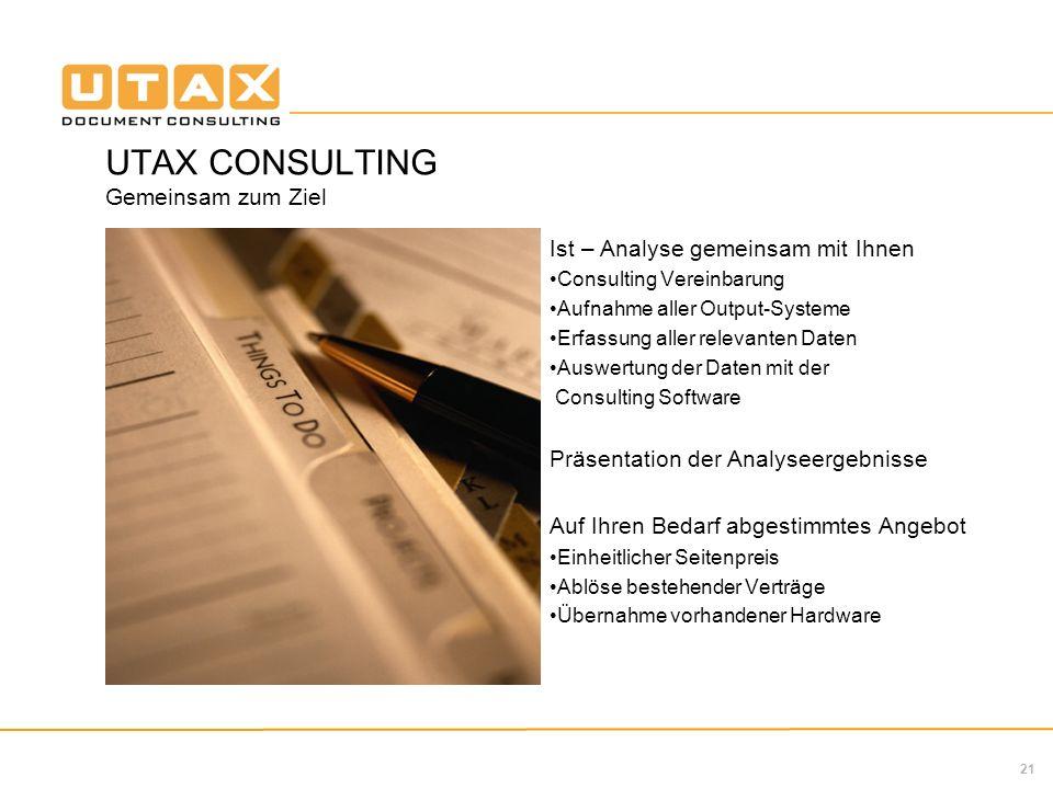 21 UTAX CONSULTING Gemeinsam zum Ziel Ist – Analyse gemeinsam mit Ihnen Consulting Vereinbarung Aufnahme aller Output-Systeme Erfassung aller relevant