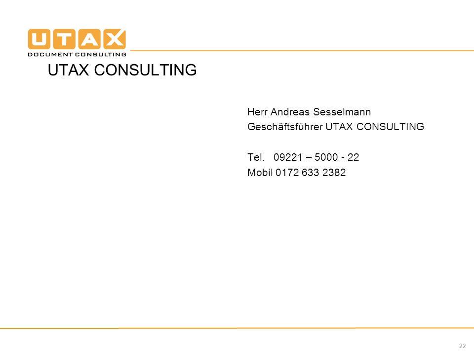 22 UTAX CONSULTING Herr Andreas Sesselmann Geschäftsführer UTAX CONSULTING Tel. 09221 – 5000 - 22 Mobil 0172 633 2382