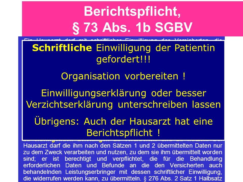 Berichtspflicht, § 73 Abs. 1b SGBV Ein Hausarzt darf mit schriftlicher Einwilligung des Versicherten, die widerrufen werden kann, bei Leistungserbring