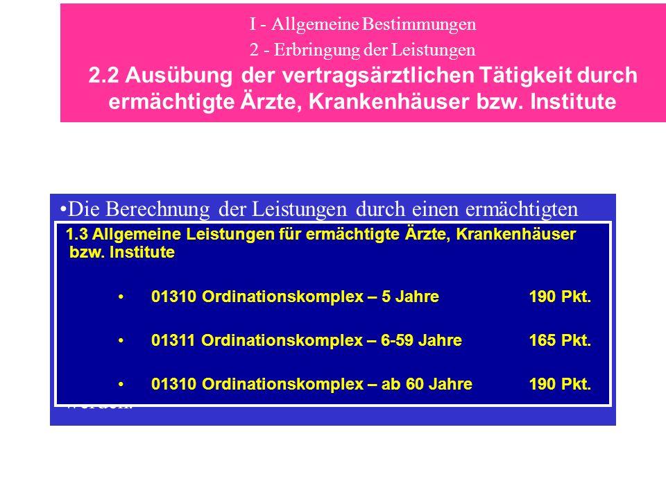 I - Allgemeine Bestimmungen 2 - Erbringung der Leistungen 2.2 Ausübung der vertragsärztlichen Tätigkeit durch ermächtigte Ärzte, Krankenhäuser bzw. In