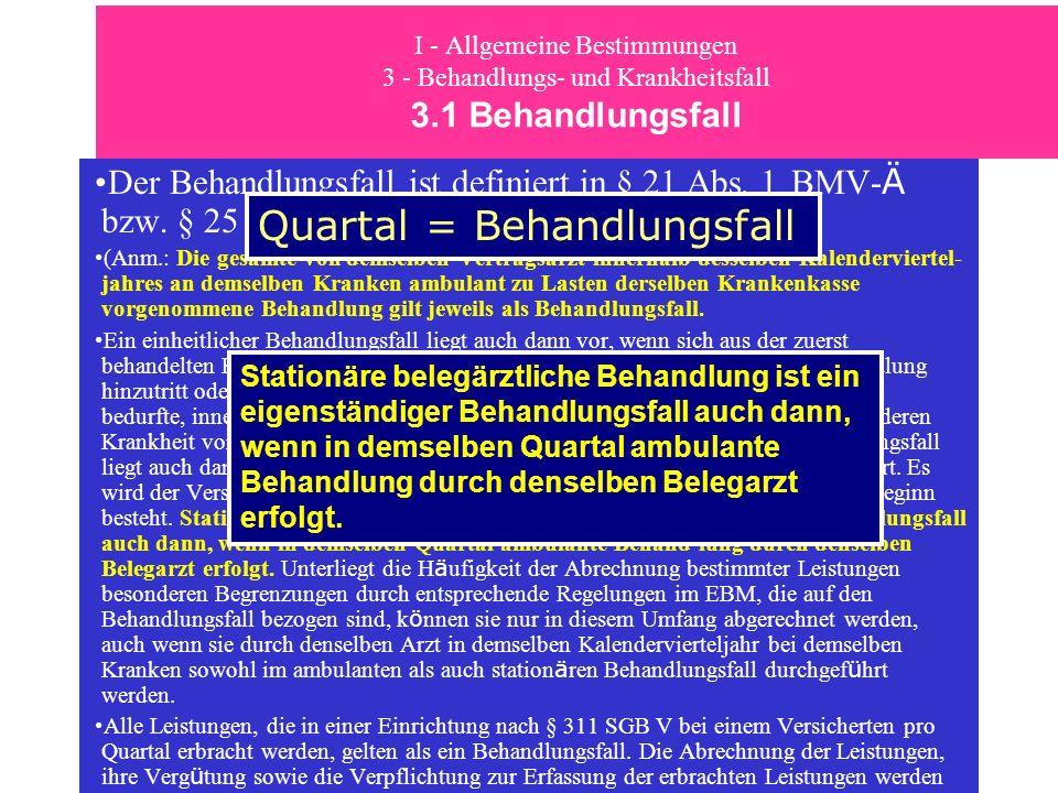I - Allgemeine Bestimmungen 3 - Behandlungs- und Krankheitsfall 3.1 Behandlungsfall Der Behandlungsfall ist definiert in § 21 Abs. 1 BMV- Ä bzw. § 25