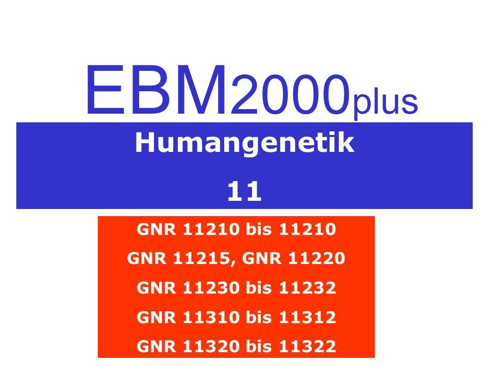 Humangenetik 11 EBM 2000 plus GNR 11210 bis 11210 GNR 11215, GNR 11220 GNR 11230 bis 11232 GNR 11310 bis 11312 GNR 11320 bis 11322
