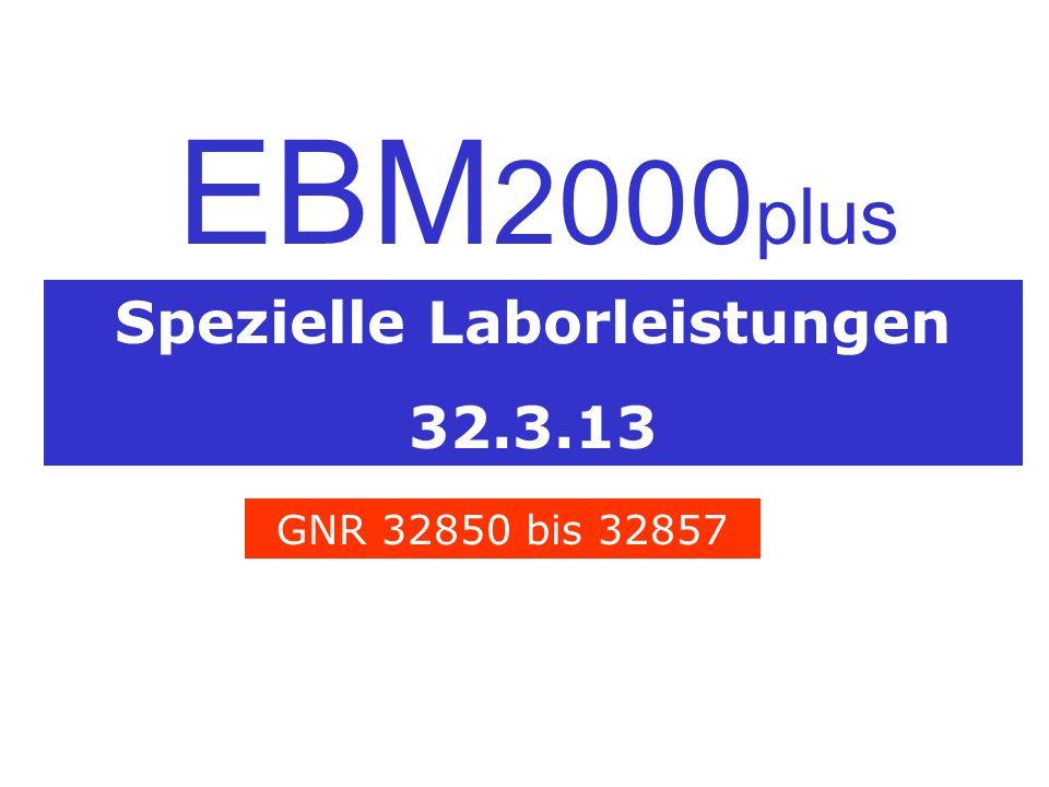 Spezielle Laborleistungen 32.3.13 EBM 2000 plus GNR 32850 bis 32857