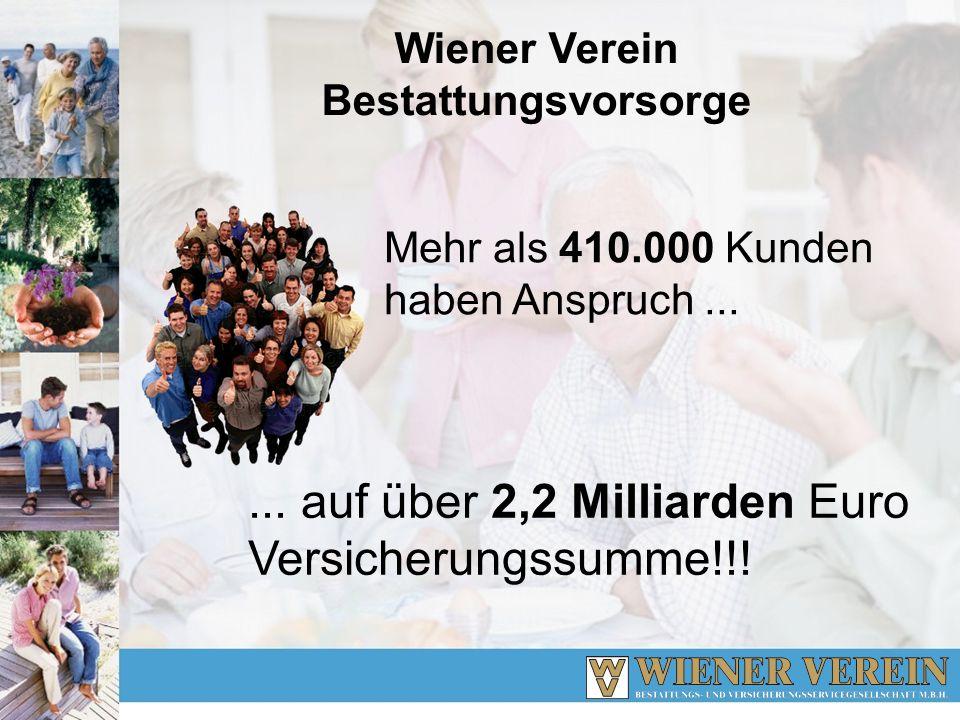 Wiener Verein Bestattungsvorsorge Mehr als 410.000 Kunden haben Anspruch...... auf über 2,2 Milliarden Euro Versicherungssumme!!!