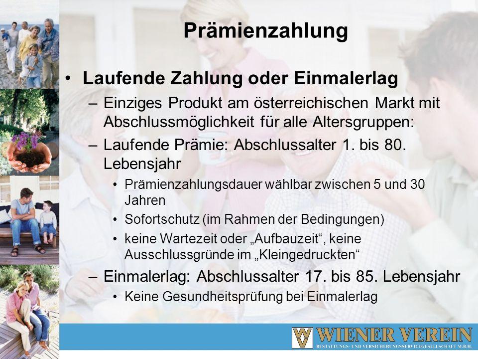 Prämienzahlung Laufende Zahlung oder Einmalerlag –Einziges Produkt am österreichischen Markt mit Abschlussmöglichkeit für alle Altersgruppen: –Laufend