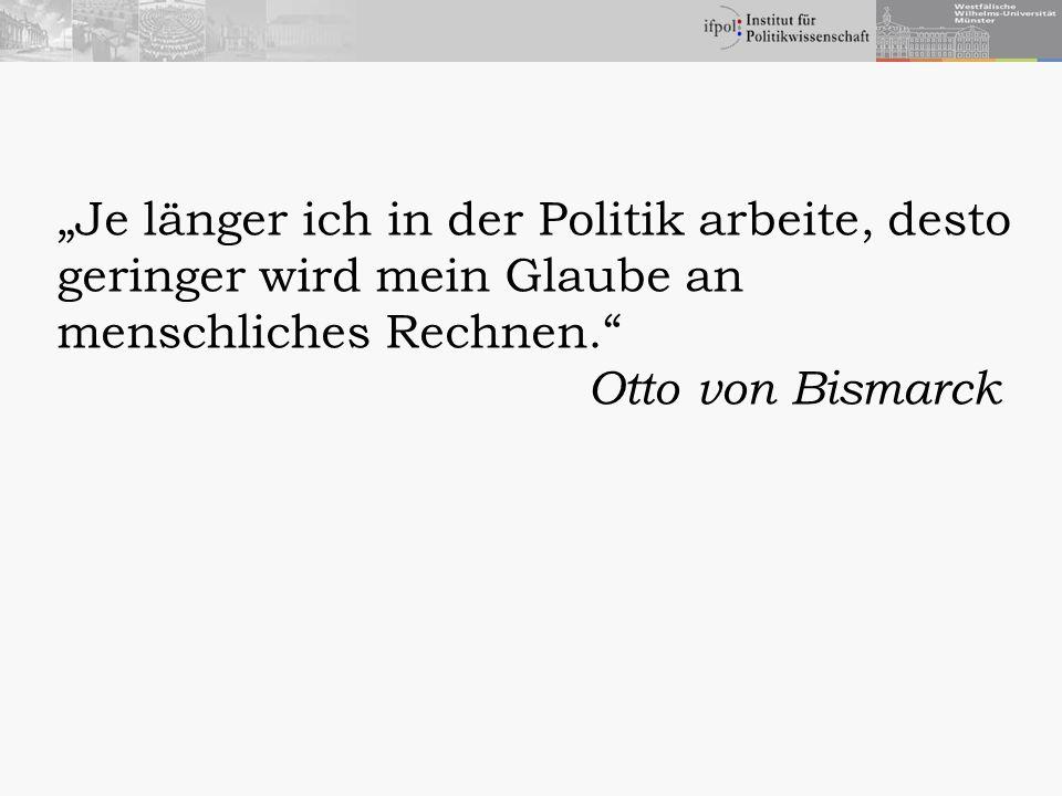 Je länger ich in der Politik arbeite, desto geringer wird mein Glaube an menschliches Rechnen. Otto von Bismarck