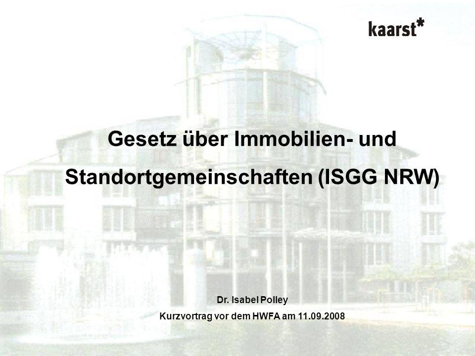 Dr. Isabel Polley Kurzvortrag ISG-Gesetz Gesetz über Immobilien- und Standortgemeinschaften (ISGG NRW) Dr. Isabel Polley Kurzvortrag vor dem HWFA am 1