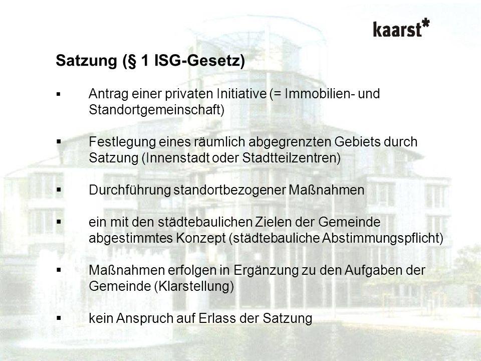 Dr. Isabel Polley Kurzvortrag ISG-Gesetz Satzung (§ 1 ISG-Gesetz) Antrag einer privaten Initiative (= Immobilien- und Standortgemeinschaft) Festlegung
