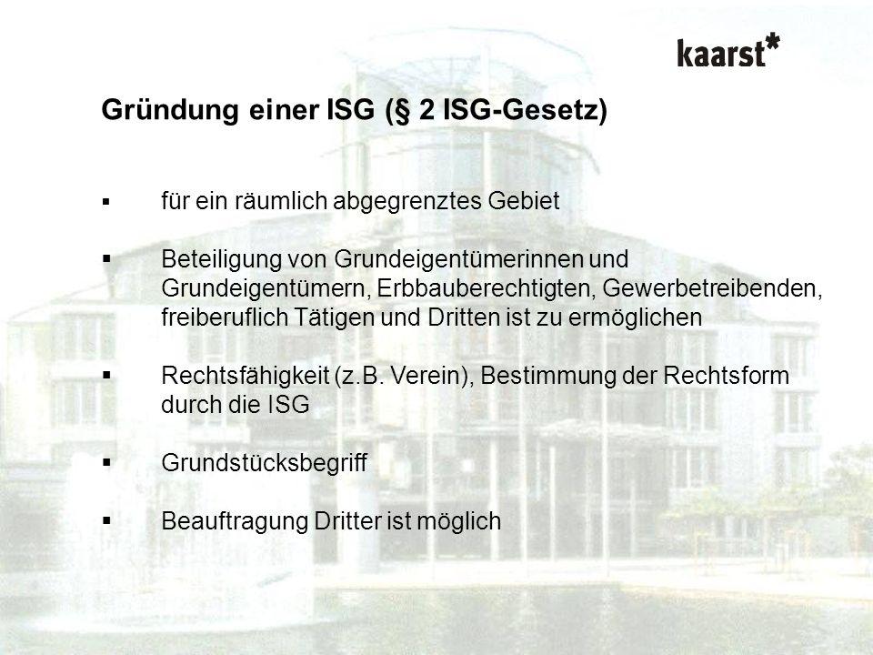 Dr. Isabel Polley Kurzvortrag ISG-Gesetz Gründung einer ISG (§ 2 ISG-Gesetz) für ein räumlich abgegrenztes Gebiet Beteiligung von Grundeigentümerinnen