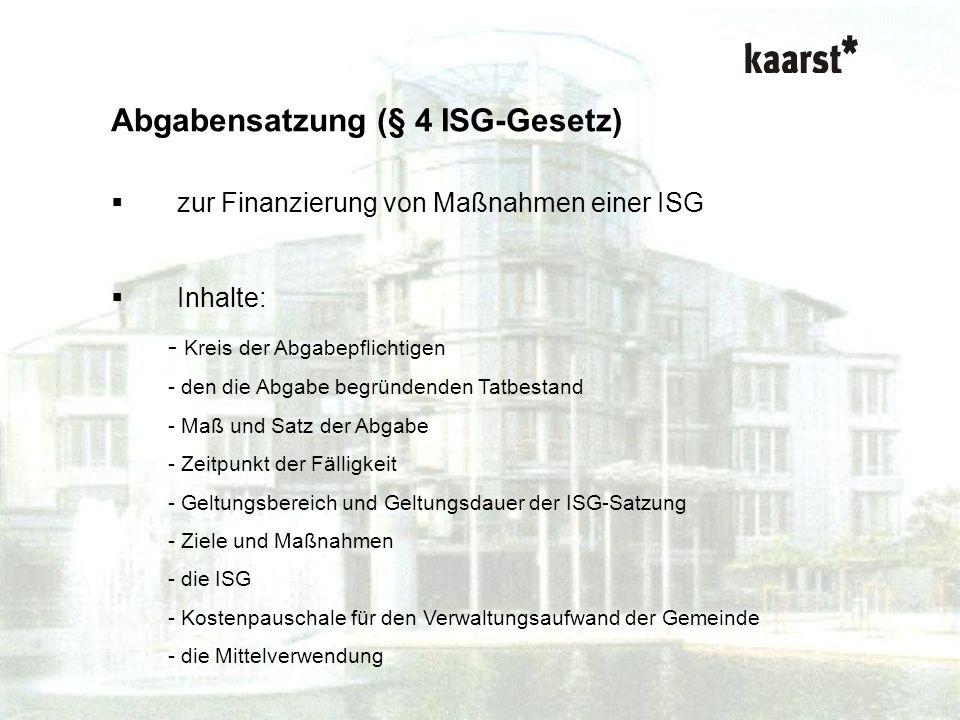 Dr. Isabel Polley Kurzvortrag ISG-Gesetz Abgabensatzung (§ 4 ISG-Gesetz) zur Finanzierung von Maßnahmen einer ISG Inhalte: - Kreis der Abgabepflichtig