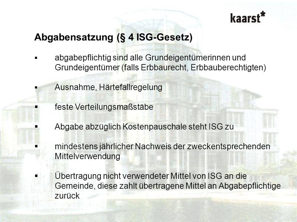 Dr. Isabel Polley Kurzvortrag ISG-Gesetz Abgabensatzung (§ 4 ISG-Gesetz) abgabepflichtig sind alle Grundeigentümerinnen und Grundeigentümer (falls Erb