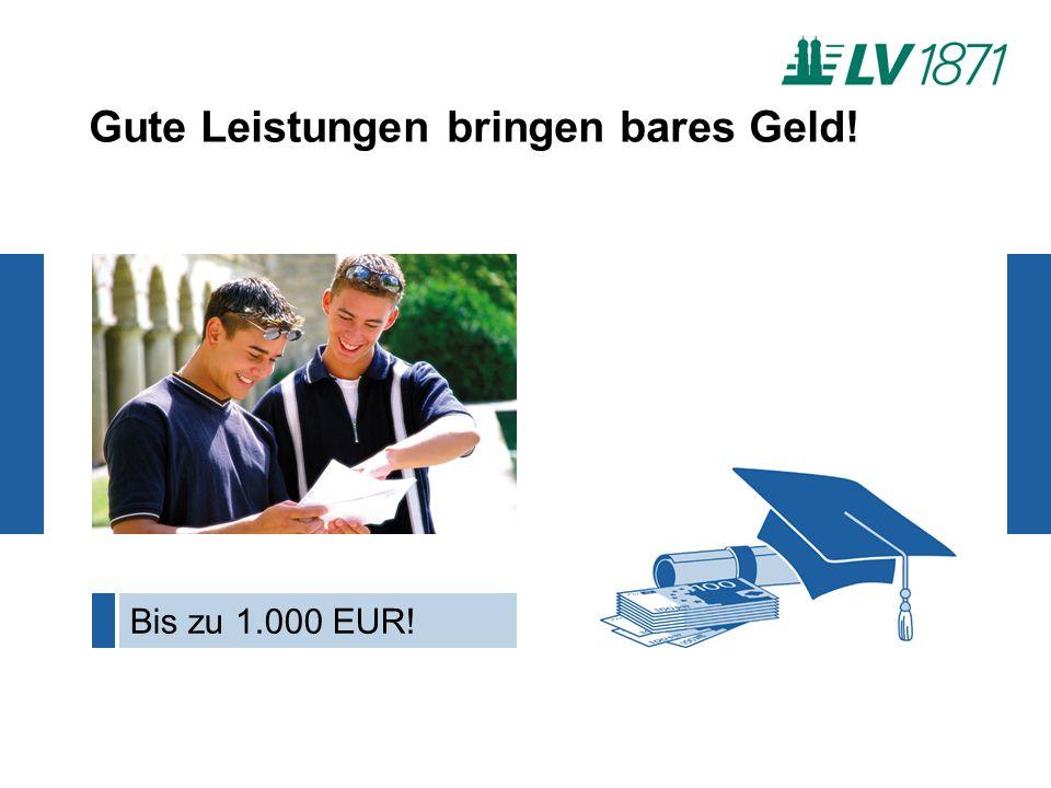 Gute Leistungen bringen bares Geld! Bis zu 1.000 EUR!