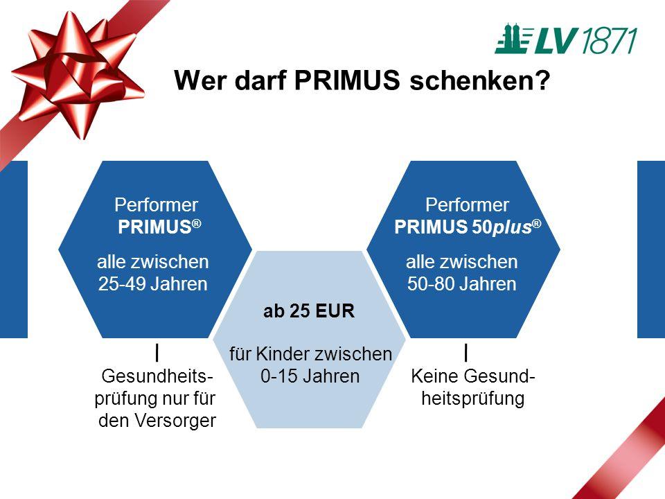 alle zwischen 25-49 Jahren alle zwischen 50-80 Jahren ab 25 EUR Wer darf PRIMUS schenken.
