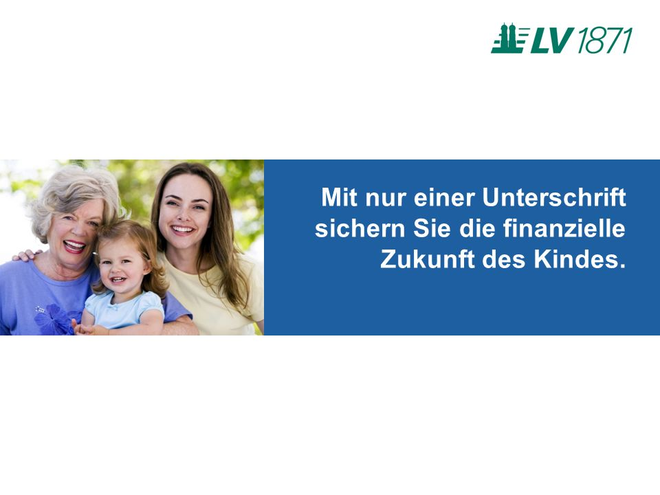 Mit nur einer Unterschrift sichern Sie die finanzielle Zukunft des Kindes.