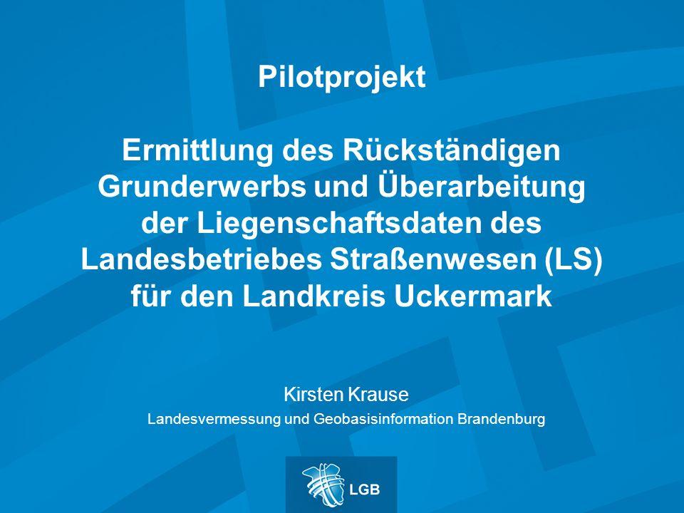 Pilotprojekt Ermittlung des Rückständigen Grunderwerbs und Überarbeitung der Liegenschaftsdaten des Landesbetriebes Straßenwesen (LS) für den Landkrei