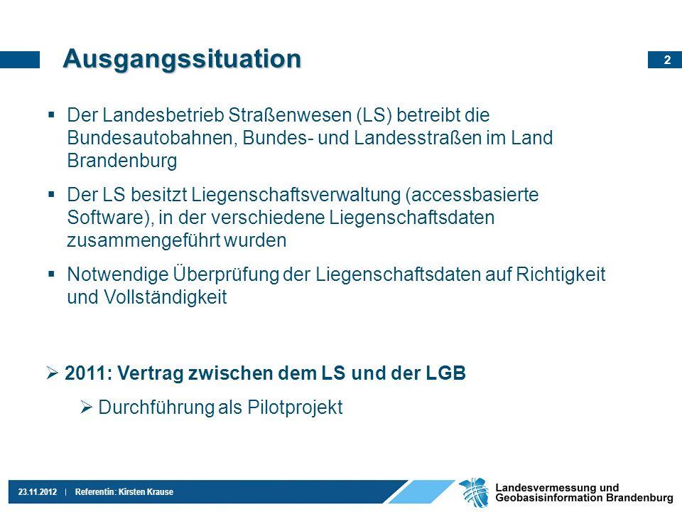 2 23.11.2012Referentin: Kirsten Krause Der Landesbetrieb Straßenwesen (LS) betreibt die Bundesautobahnen, Bundes- und Landesstraßen im Land Brandenbur