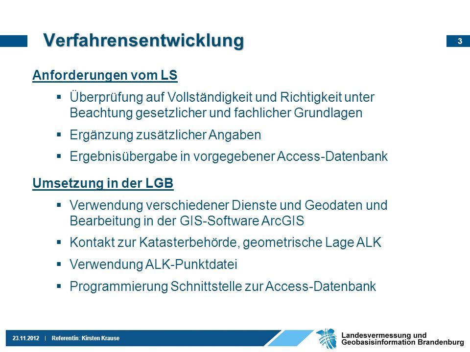 3 23.11.2012Referentin: Kirsten Krause Verfahrensentwicklung Anforderungen vom LS Überprüfung auf Vollständigkeit und Richtigkeit unter Beachtung gese
