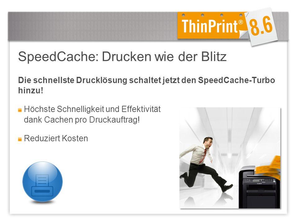 SpeedCache: Drucken wie der Blitz Die schnellste Drucklösung schaltet jetzt den SpeedCache-Turbo hinzu.