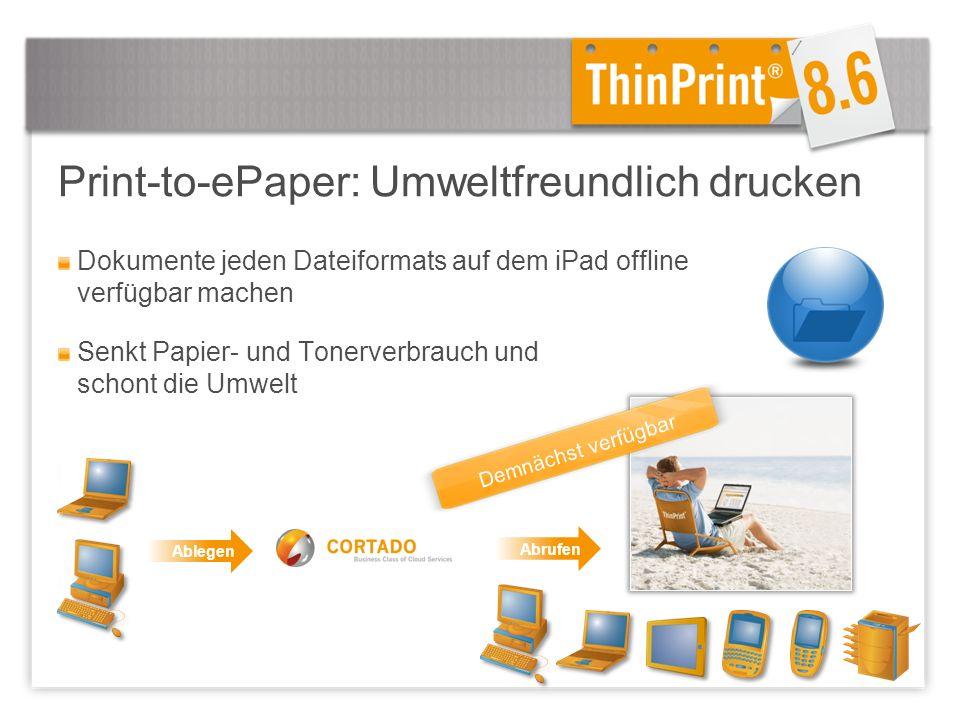 Print-to-ePaper: Umweltfreundlich drucken Dokumente jeden Dateiformats auf dem iPad offline verfügbar machen Senkt Papier- und Tonerverbrauch und schont die Umwelt Ablegen Abrufen Demnächst verfügbar
